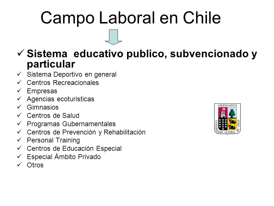 Campo Laboral en ChileSistema educativo publico, subvencionado y particular. Sistema Deportivo en general.