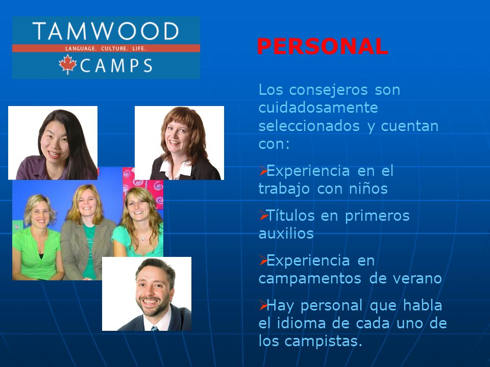 PERSONAL Los consejeros son cuidadosamente seleccionados y cuentan con: Experiencia en el trabajo con niños.