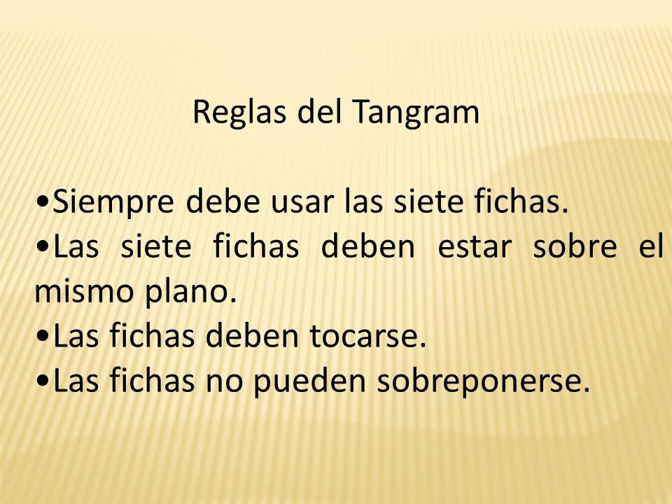 Reglas del Tangram Siempre debe usar las siete fichas. Las siete fichas deben estar sobre el mismo plano.