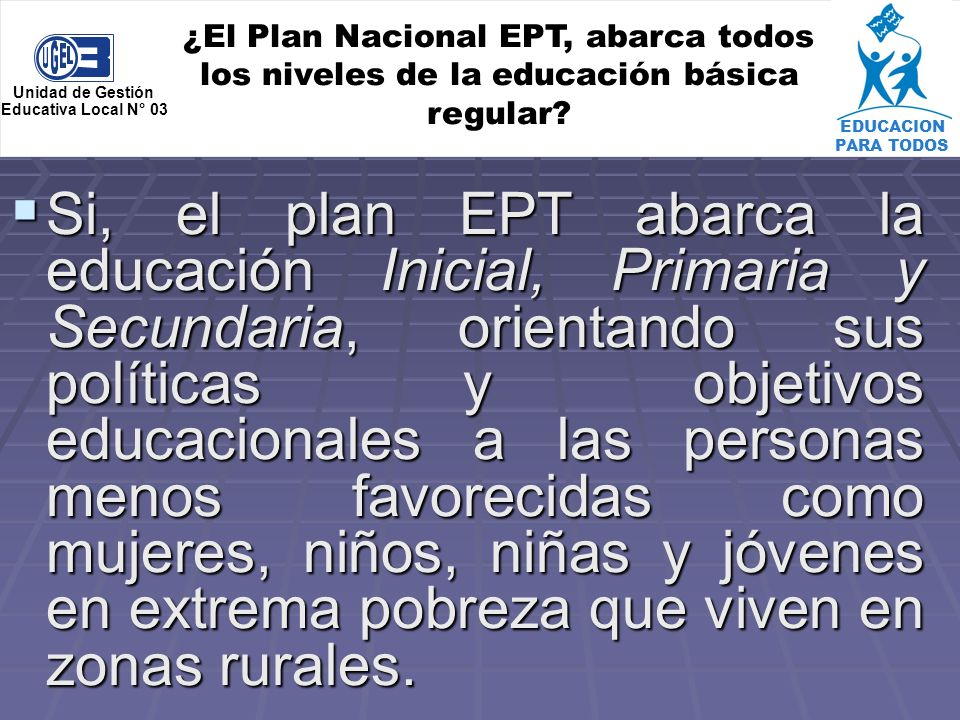 EDUCACION PARA TODOS ¿El Plan Nacional EPT, abarca todos los niveles de la educación básica regular