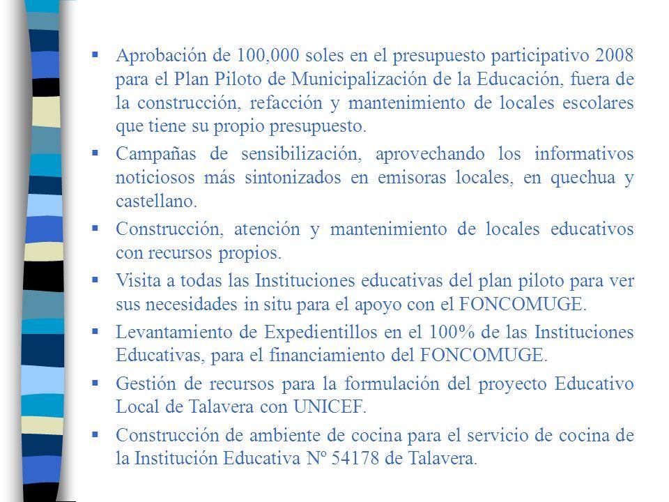 Aprobación de 100,000 soles en el presupuesto participativo 2008 para el Plan Piloto de Municipalización de la Educación, fuera de la construcción, refacción y mantenimiento de locales escolares que tiene su propio presupuesto.