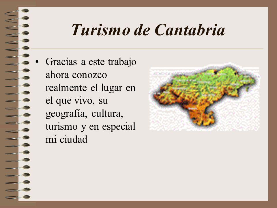 Turismo de Cantabria Gracias a este trabajo ahora conozco realmente el lugar en el que vivo, su geografía, cultura, turismo y en especial mi ciudad.
