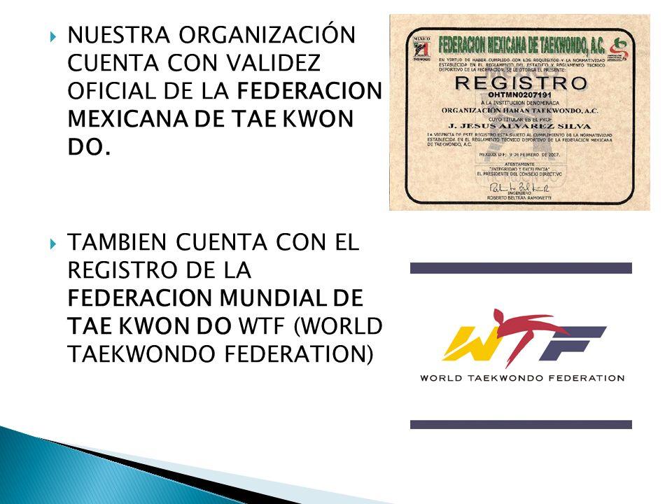 NUESTRA ORGANIZACIÓN CUENTA CON VALIDEZ OFICIAL DE LA FEDERACION MEXICANA DE TAE KWON DO.