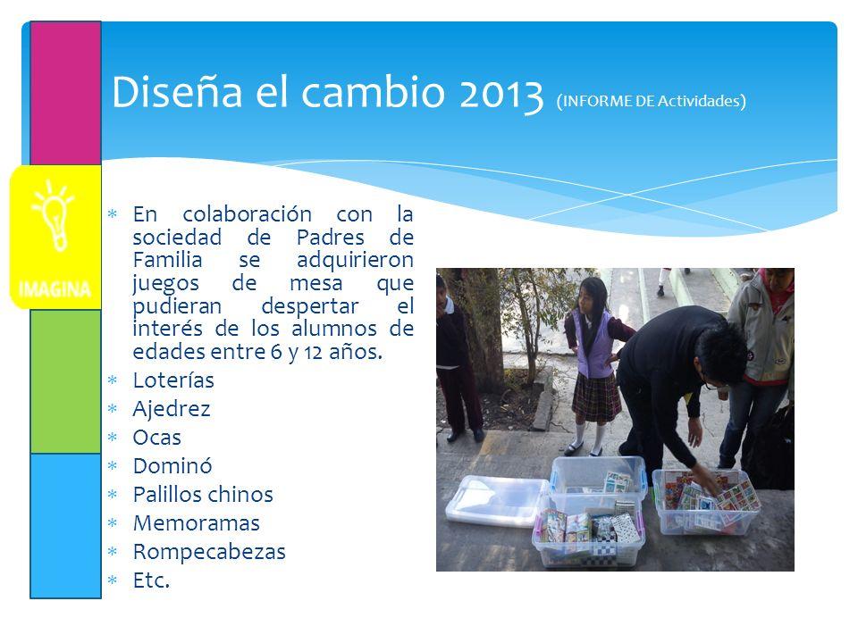 Diseña el cambio 2013 (INFORME DE Actividades)