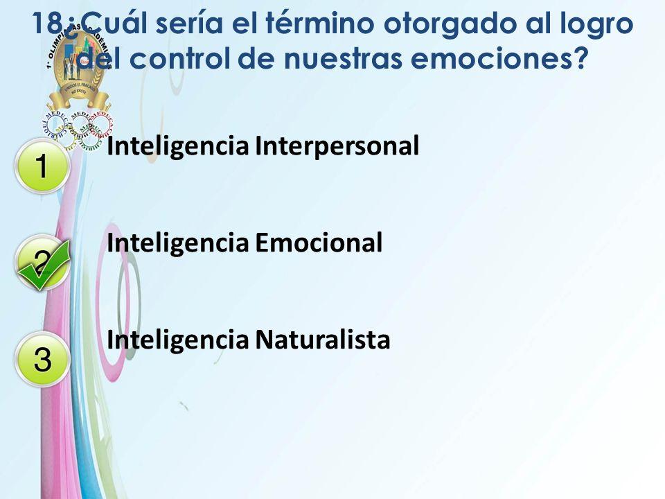 18¿Cuál sería el término otorgado al logro del control de nuestras emociones