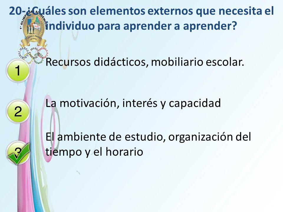 20-¿Cuáles son elementos externos que necesita el individuo para aprender a aprender