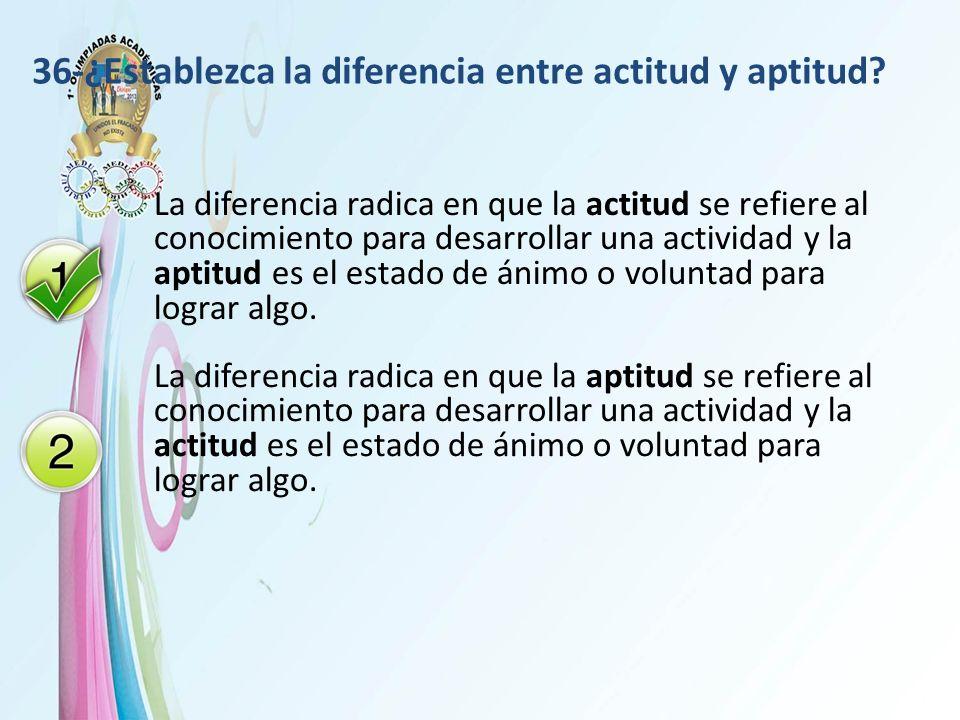 36-¿Establezca la diferencia entre actitud y aptitud