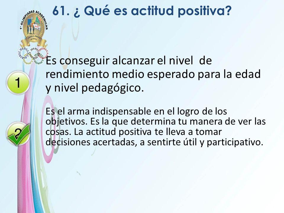 61. ¿ Qué es actitud positiva