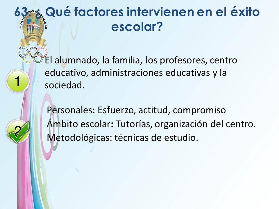 63. ¿ Qué factores intervienen en el éxito escolar