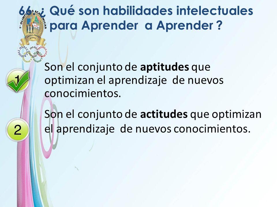 66. ¿ Qué son habilidades intelectuales para Aprender a Aprender