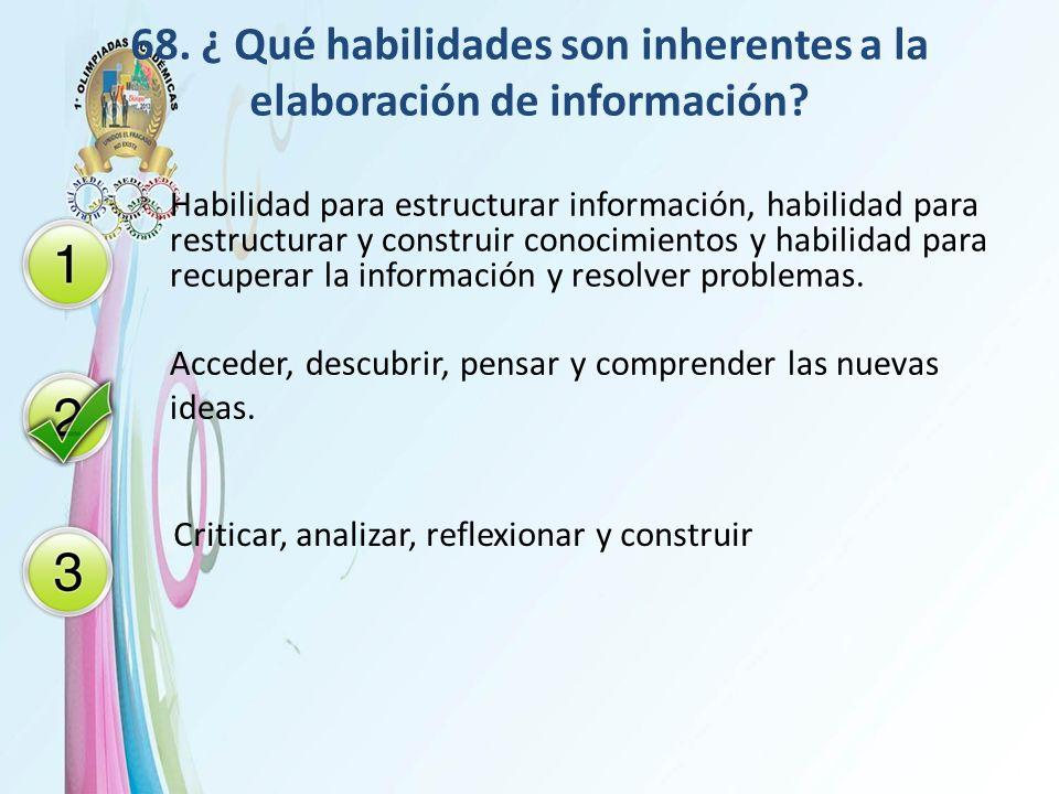 68. ¿ Qué habilidades son inherentes a la elaboración de información
