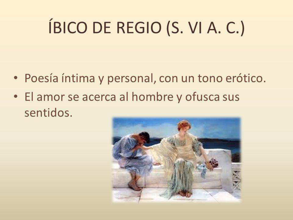 ÍBICO DE REGIO (S. VI A. C.) Poesía íntima y personal, con un tono erótico.