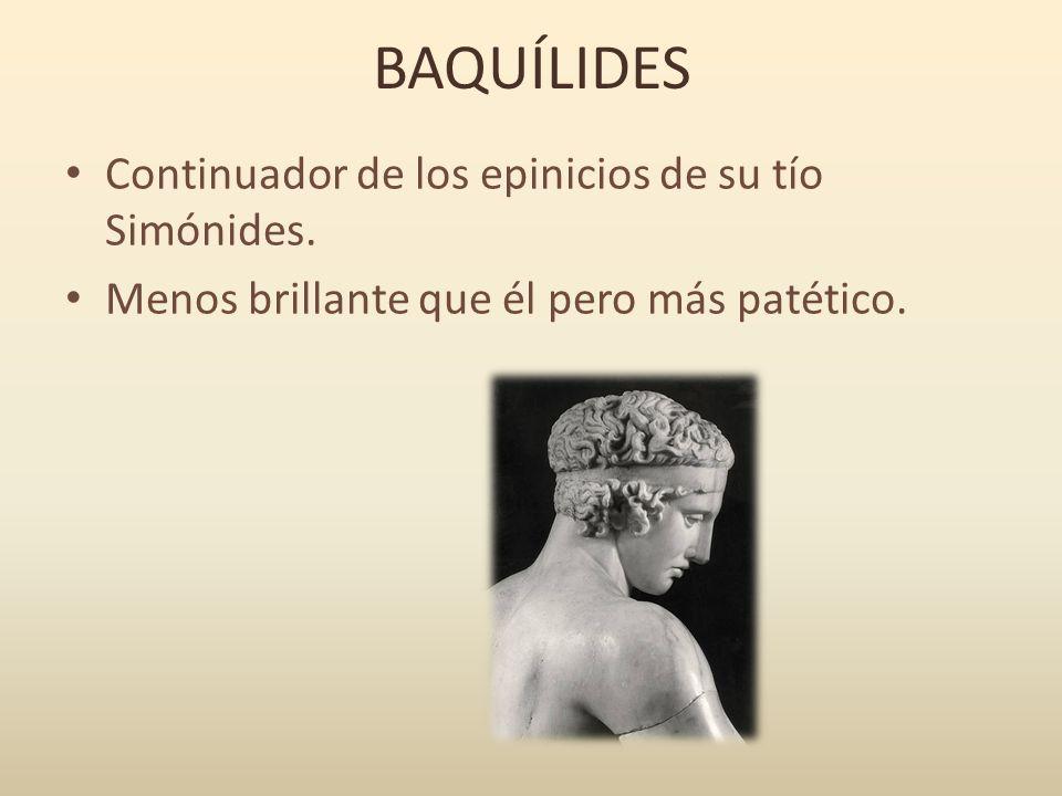 BAQUÍLIDES Continuador de los epinicios de su tío Simónides.