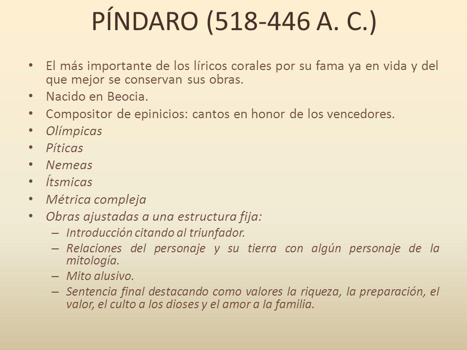 PÍNDARO (518-446 A. C.) El más importante de los líricos corales por su fama ya en vida y del que mejor se conservan sus obras.