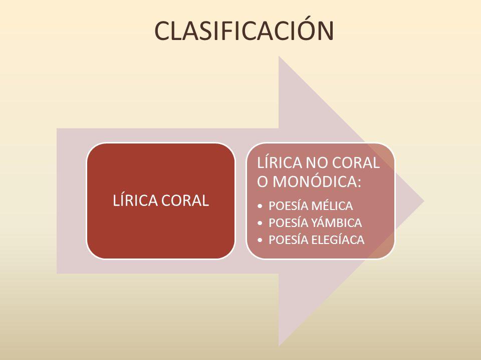 CLASIFICACIÓN LÍRICA NO CORAL O MONÓDICA: LÍRICA CORAL POESÍA MÉLICA