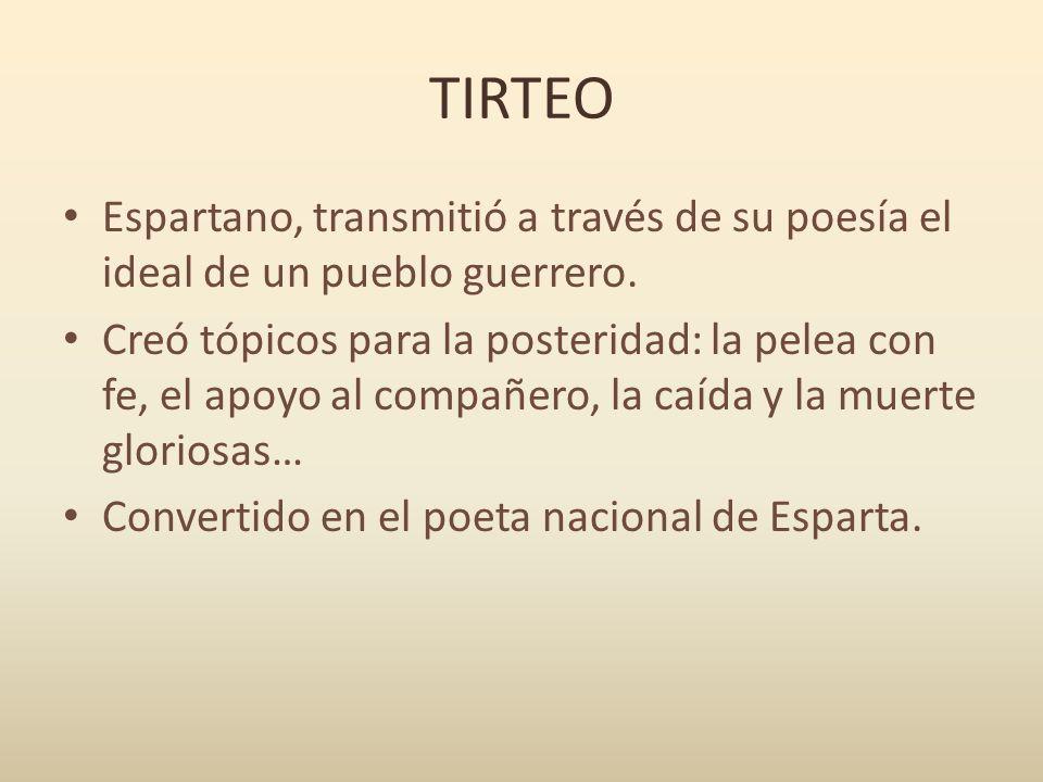TIRTEO Espartano, transmitió a través de su poesía el ideal de un pueblo guerrero.