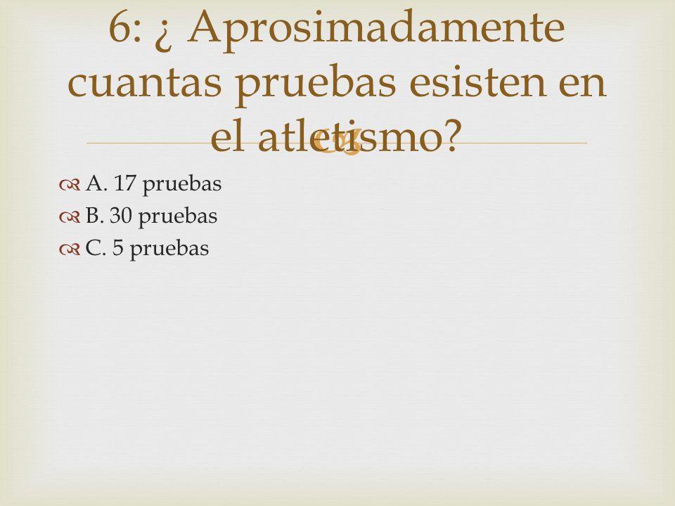6: ¿ Aprosimadamente cuantas pruebas esisten en el atletismo