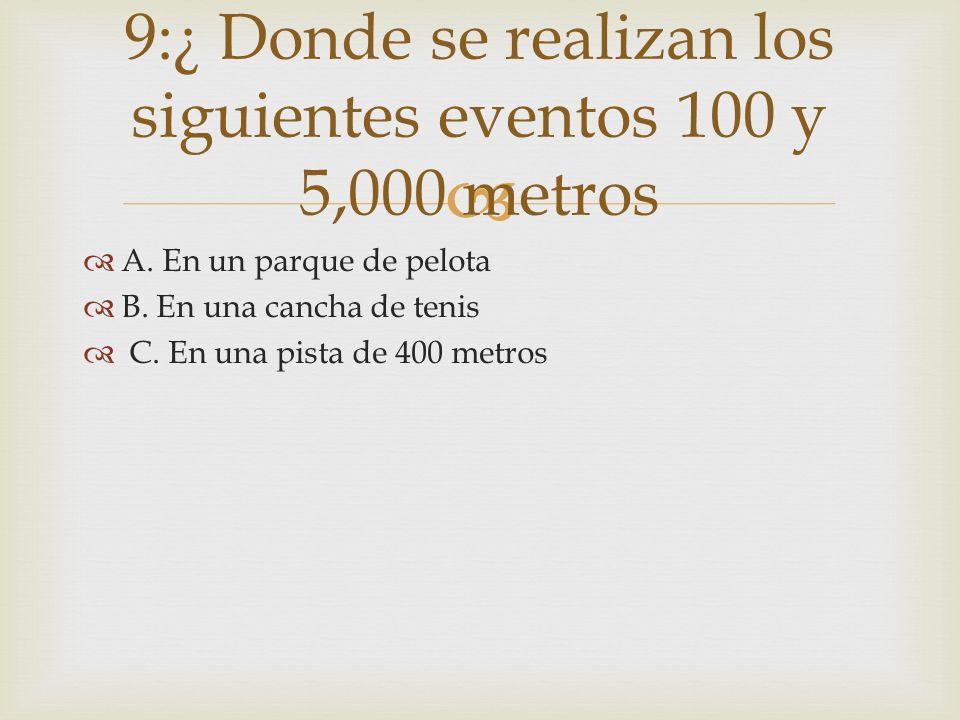 9:¿ Donde se realizan los siguientes eventos 100 y 5,000 metros