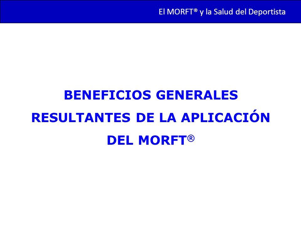 BENEFICIOS GENERALES RESULTANTES DE LA APLICACIÓN DEL MORFT®