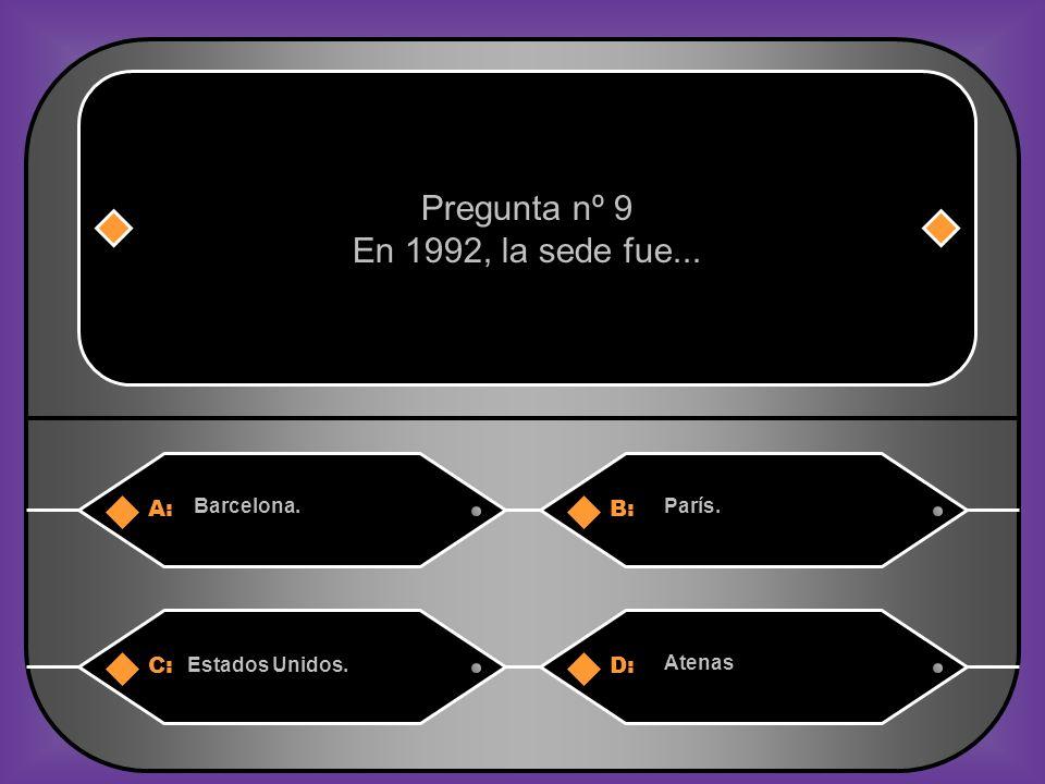 Pregunta nº 9 En 1992, la sede fue... A: B: C: D: Barcelona. París.