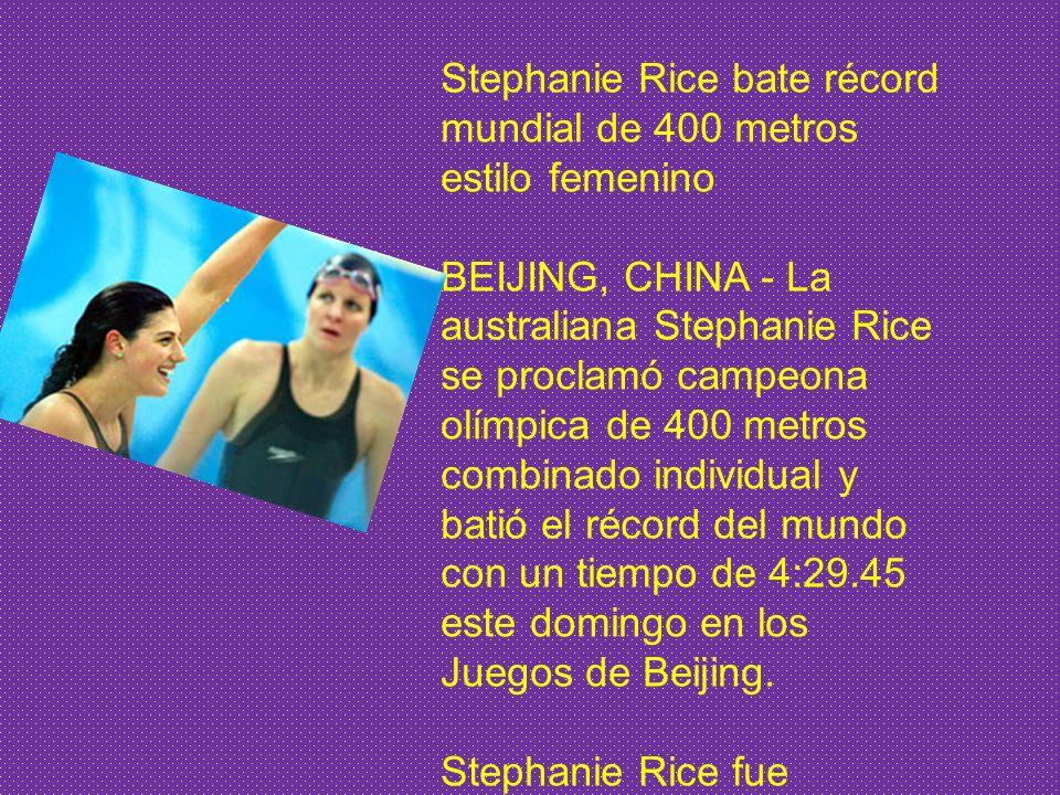 Stephanie Rice bate récord mundial de 400 metros estilo femenino