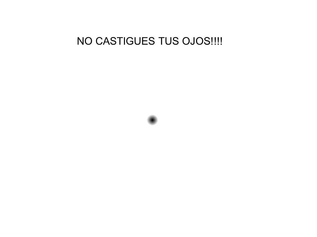 NO CASTIGUES TUS OJOS!!!!
