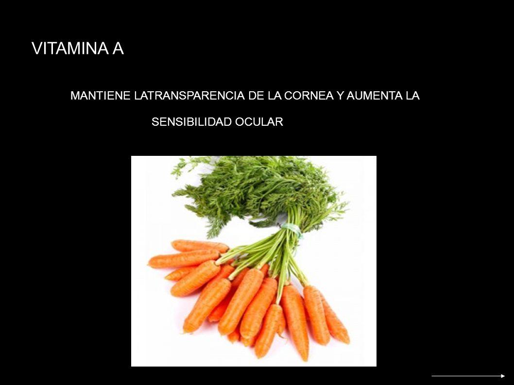 VITAMINA A MANTIENE LATRANSPARENCIA DE LA CORNEA Y AUMENTA LA