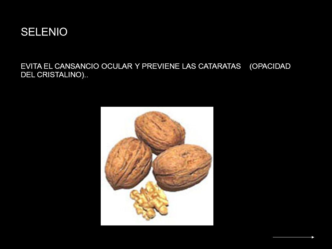 SELENIO EVITA EL CANSANCIO OCULAR Y PREVIENE LAS CATARATAS (OPACIDAD DEL CRISTALINO)..