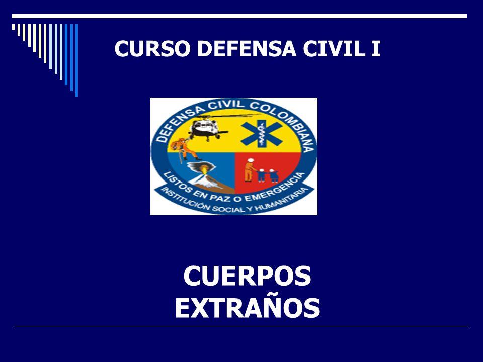 CURSO DEFENSA CIVIL I CUERPOS EXTRAÑOS