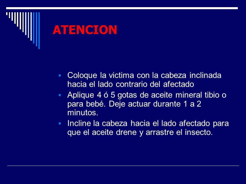 ATENCION Coloque la victima con la cabeza inclinada hacia el lado contrario del afectado.