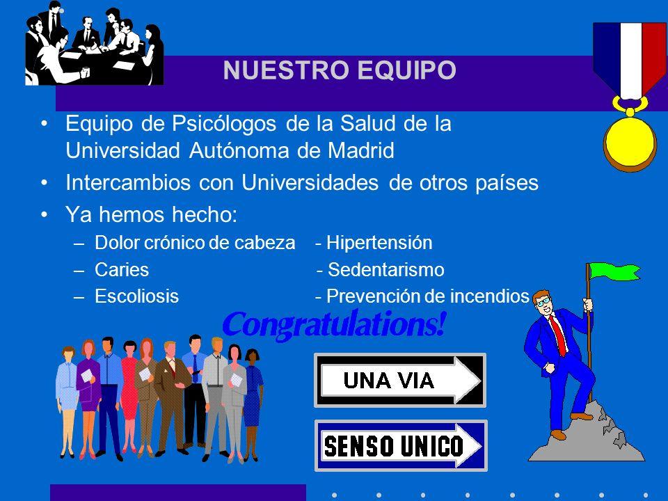 NUESTRO EQUIPO Equipo de Psicólogos de la Salud de la Universidad Autónoma de Madrid. Intercambios con Universidades de otros países.