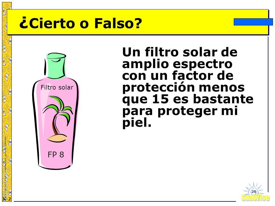 ¿Cierto o Falso Un filtro solar de amplio espectro con un factor de protección menos que 15 es bastante para proteger mi piel.