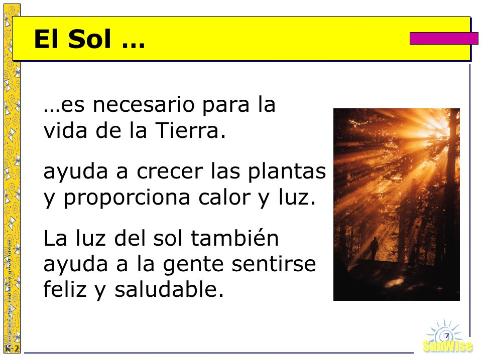 El Sol … …es necesario para la vida de la Tierra.