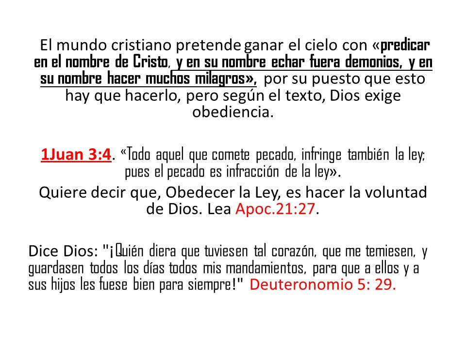 El mundo cristiano pretende ganar el cielo con «predicar en el nombre de Cristo, y en su nombre echar fuera demonios, y en su nombre hacer muchos milagros», por su puesto que esto hay que hacerlo, pero según el texto, Dios exige obediencia.