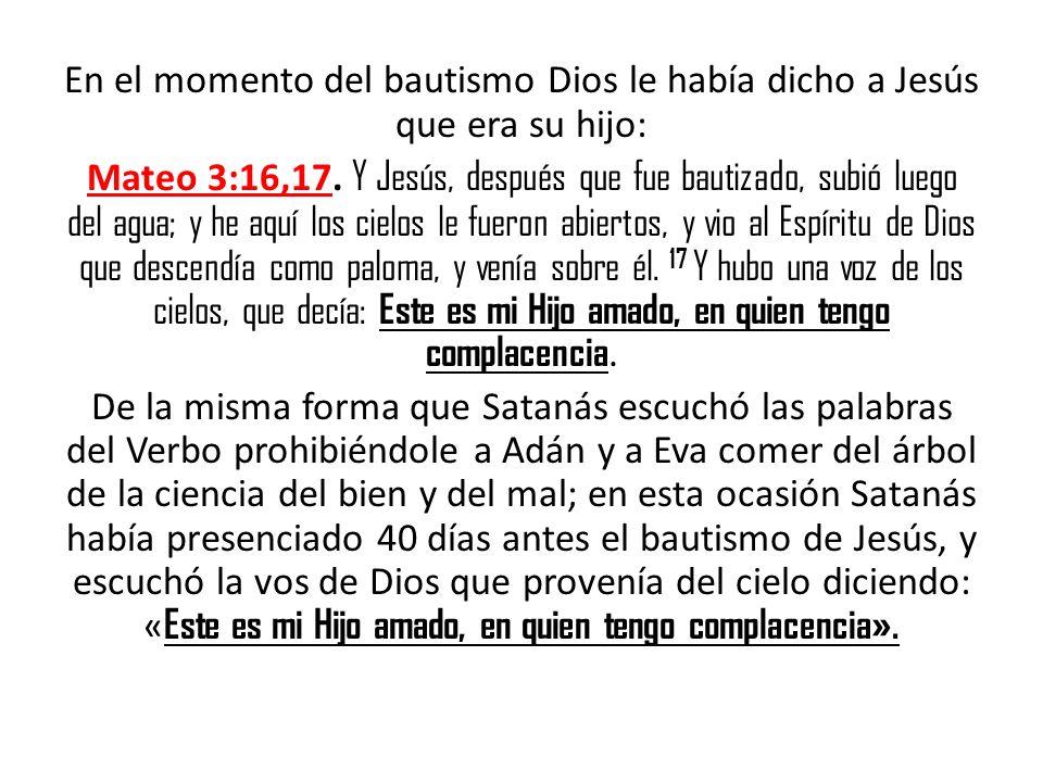 En el momento del bautismo Dios le había dicho a Jesús que era su hijo: Mateo 3:16,17.