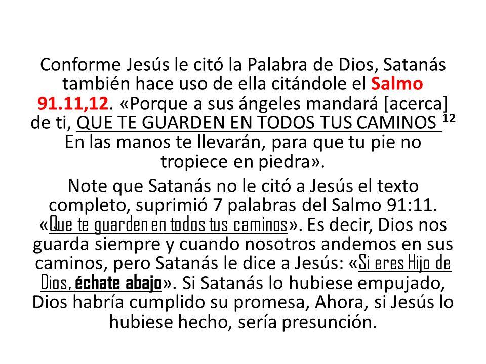 Conforme Jesús le citó la Palabra de Dios, Satanás también hace uso de ella citándole el Salmo 91.11,12.