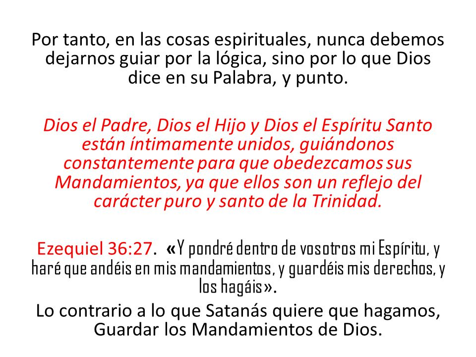 Por tanto, en las cosas espirituales, nunca debemos dejarnos guiar por la lógica, sino por lo que Dios dice en su Palabra, y punto.