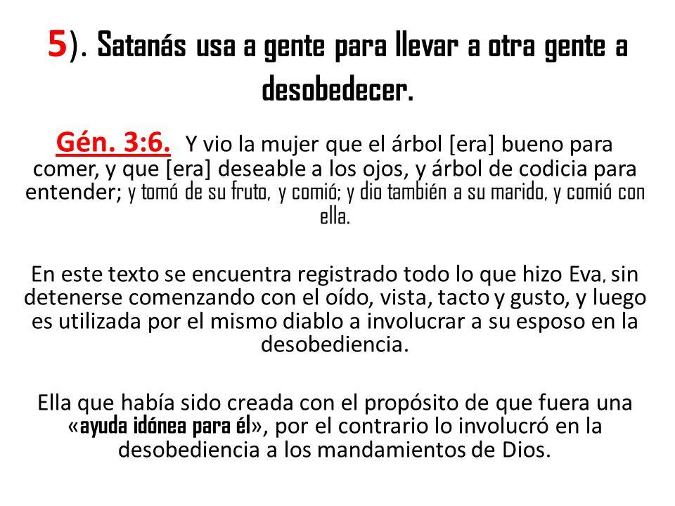 5). Satanás usa a gente para llevar a otra gente a desobedecer.