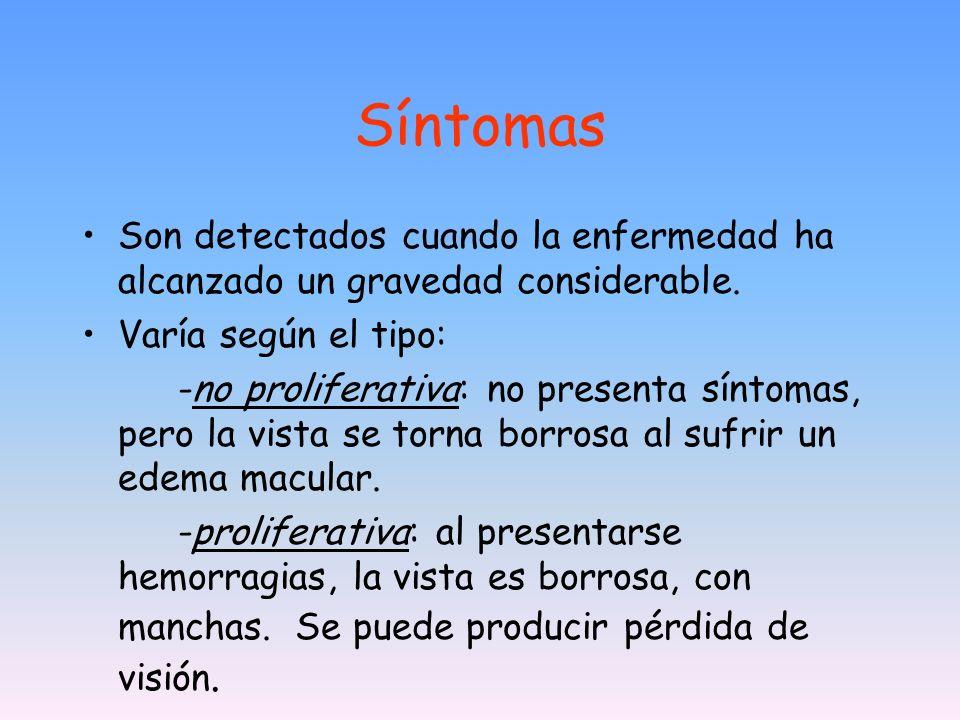 Síntomas Son detectados cuando la enfermedad ha alcanzado un gravedad considerable. Varía según el tipo: