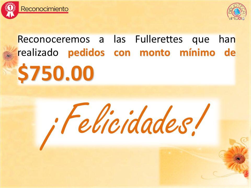 Reconoceremos a las Fullerettes que han realizado pedidos con monto mínimo de $750.00