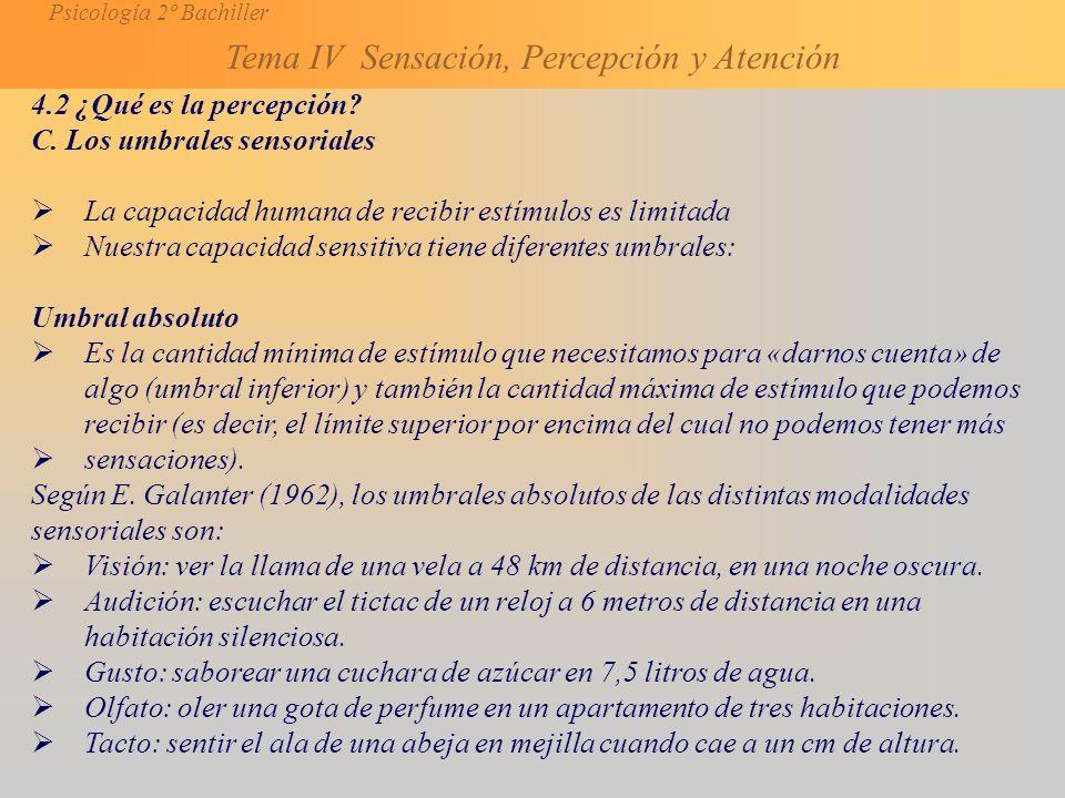 4.2 ¿Qué es la percepción C. Los umbrales sensoriales. La capacidad humana de recibir estímulos es limitada.