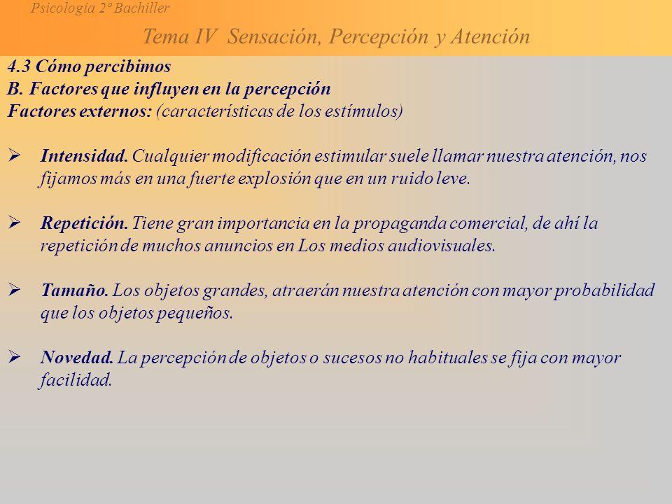 4.3 Cómo percibimos B. Factores que influyen en la percepción. Factores externos: (características de los estímulos)