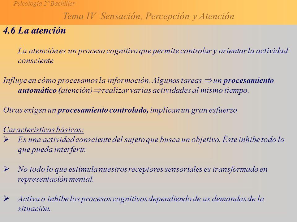 4.6 La atención La atención es un proceso cognitivo que permite controlar y orientar la actividad consciente.