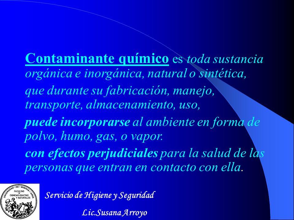 Contaminante químico es toda sustancia orgánica e inorgánica, natural o sintética,