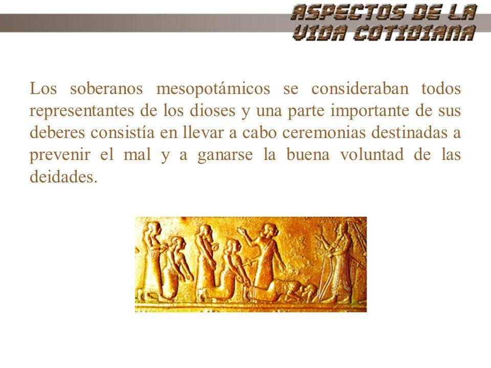 Los soberanos mesopotámicos se consideraban todos representantes de los dioses y una parte importante de sus deberes consistía en llevar a cabo ceremonias destinadas a prevenir el mal y a ganarse la buena voluntad de las deidades.