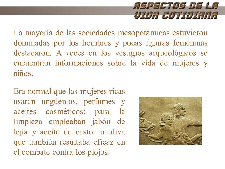 La mayoría de las sociedades mesopotámicas estuvieron dominadas por los hombres y pocas figuras femeninas destacaron. A veces en los vestigios arqueológicos se encuentran informaciones sobre la vida de mujeres y niños.