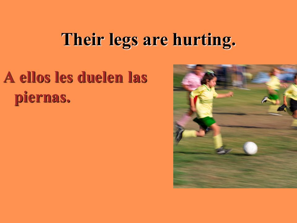 Their legs are hurting. A ellos les duelen las piernas.