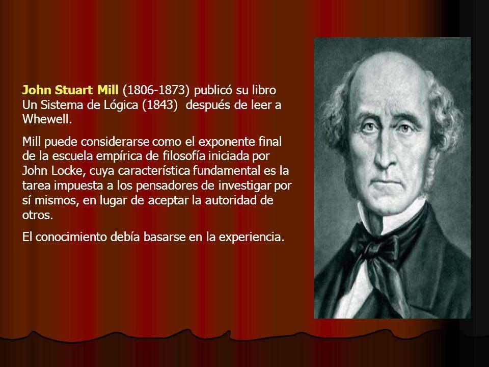John Stuart Mill (1806-1873) publicó su libro Un Sistema de Lógica (1843) después de leer a Whewell.