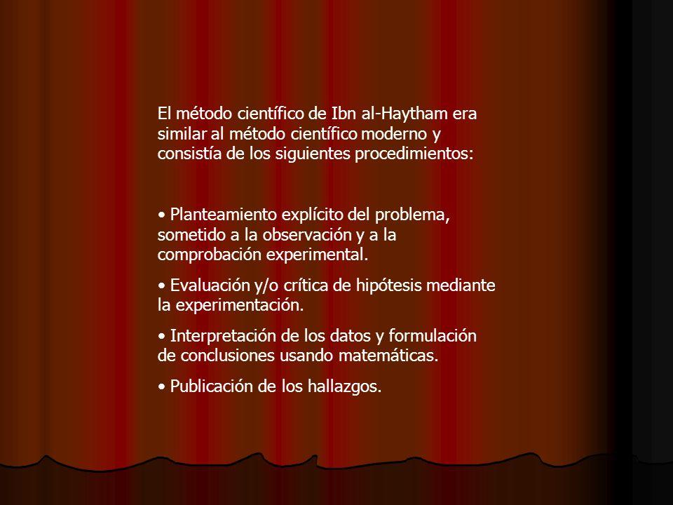 El método científico de Ibn al-Haytham era similar al método científico moderno y consistía de los siguientes procedimientos: