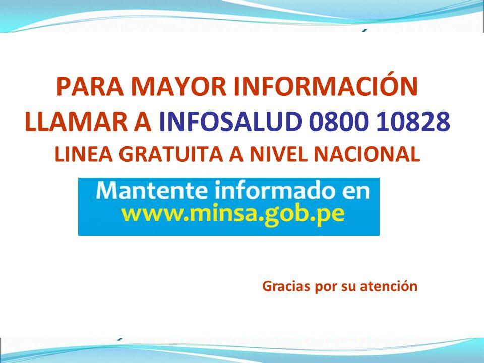 PARA MAYOR INFORMACIÓN LLAMAR A INFOSALUD 0800 10828 LINEA GRATUITA A NIVEL NACIONAL